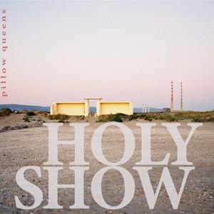 Pillow Queens - Holy Show