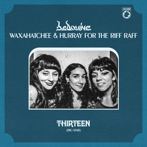 Bedouine, Waxahatchee, and Hurray for the Riff Raff - Thirteen