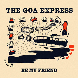 The Goa Express - Be My Friend