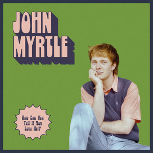 John Myrtle - How Can You Tell If You Love Her?