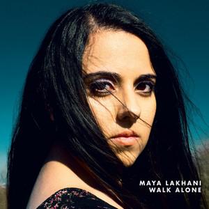 Maya Lakhani - Walk Alone