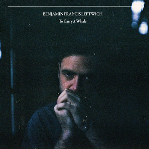 Benjamin Francis Leftwich - Every Time I See A Bird