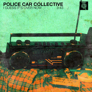 POLICE CAR COLLECTIVE - I GUESS IT'S OVER NOW