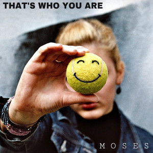 MOSES - That's Who You Are