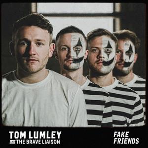 Tom Lumley & the Brave Liaison - Fake Friends