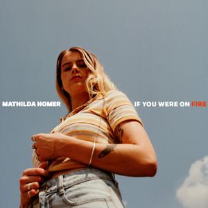 Mathilda Homer - If You Were on Fire
