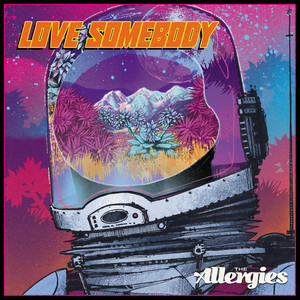The Allergies - Love Somebody